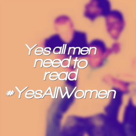 Yes all men need to read #yesallwomen